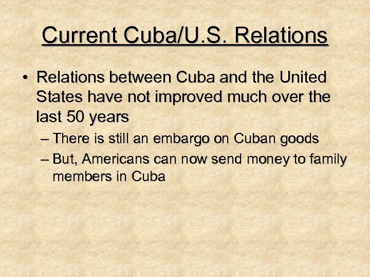 Current Cuba/U. S. Relations • Relations between Cuba and the United States have not