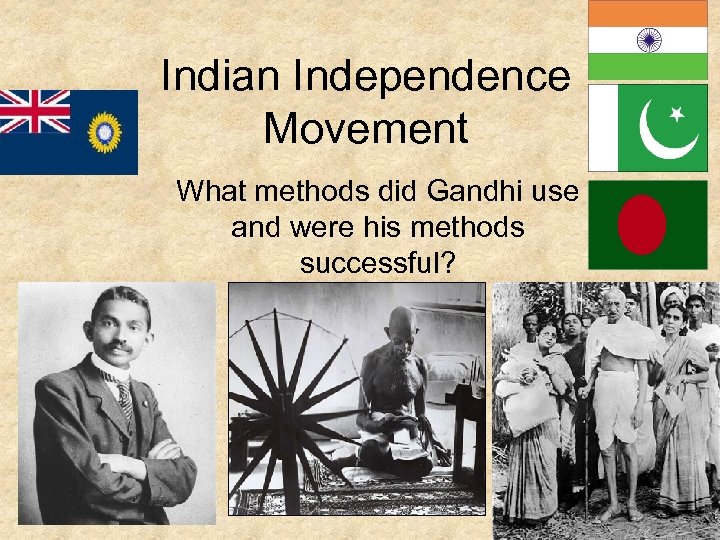Indian Independence Movement What methods did Gandhi use and were his methods successful?