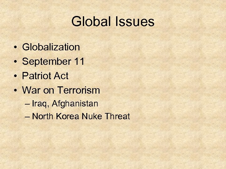 Global Issues • • Globalization September 11 Patriot Act War on Terrorism – Iraq,