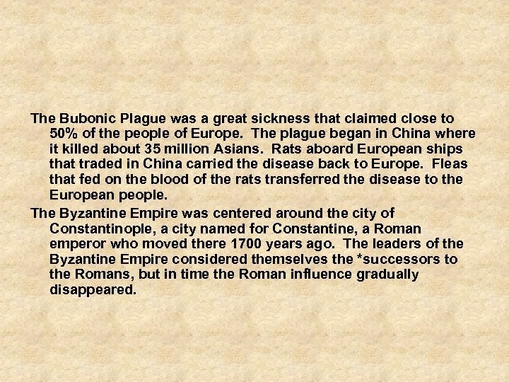The Bubonic Plague was a great sickness that claimed close to 50% of the