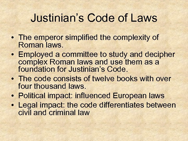 Justinian's Code of Laws • The emperor simplified the complexity of Roman laws. •