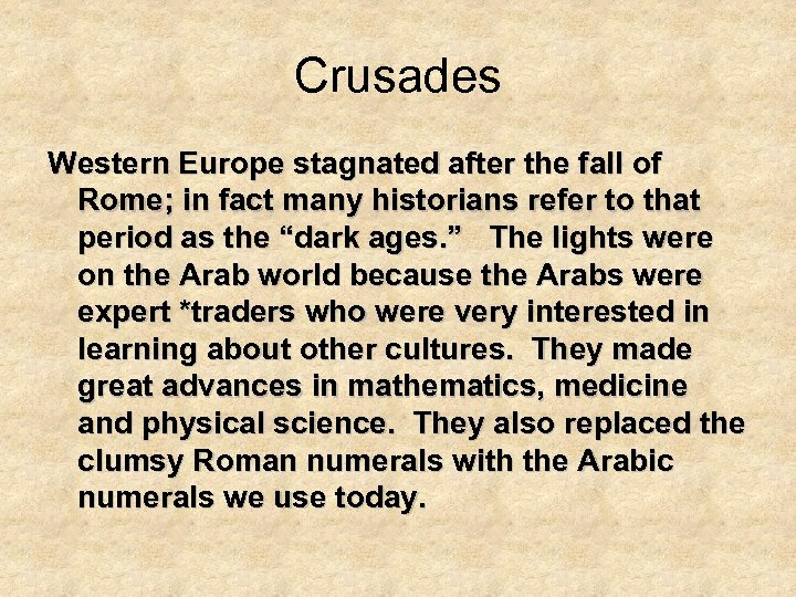 Crusades Western Europe stagnated after the fall of Rome; in fact many historians refer