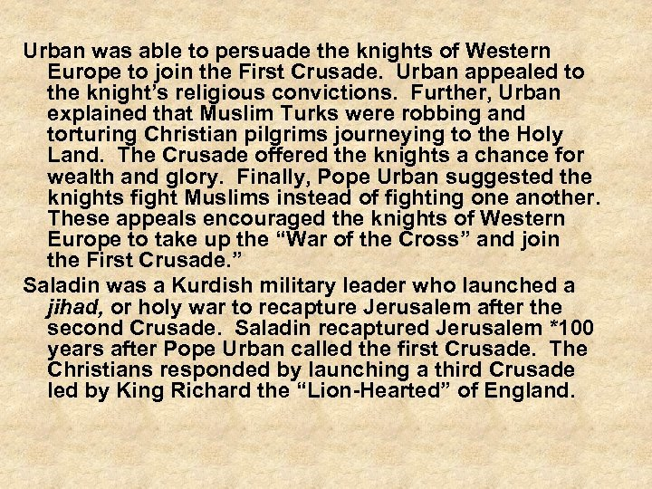 Urban was able to persuade the knights of Western Europe to join the First