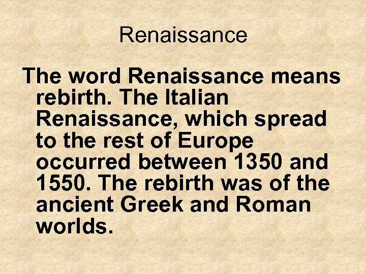 Renaissance The word Renaissance means rebirth. The Italian Renaissance, which spread to the rest