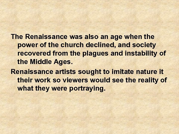 The Renaissance was also an age when the power of the church declined, and
