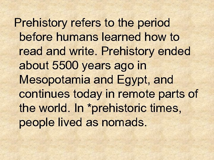Prehistory refers to the period before humans learned how to read and write. Prehistory