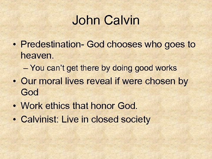 John Calvin • Predestination- God chooses who goes to heaven. – You can't get