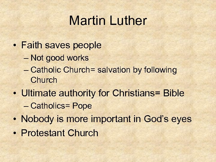 Martin Luther • Faith saves people – Not good works – Catholic Church= salvation