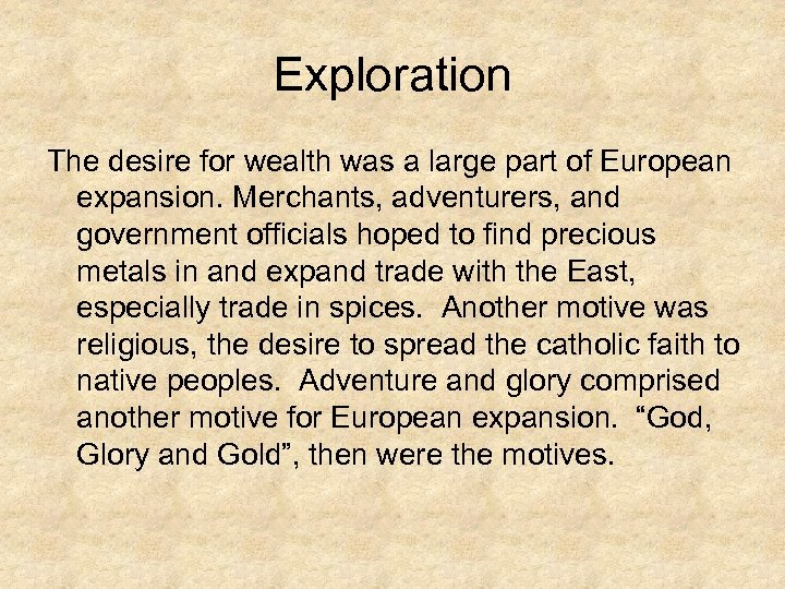 Exploration The desire for wealth was a large part of European expansion. Merchants, adventurers,