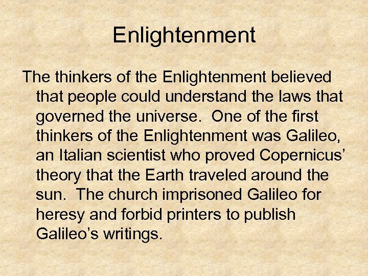 Enlightenment The thinkers of the Enlightenment believed that people could understand the laws that