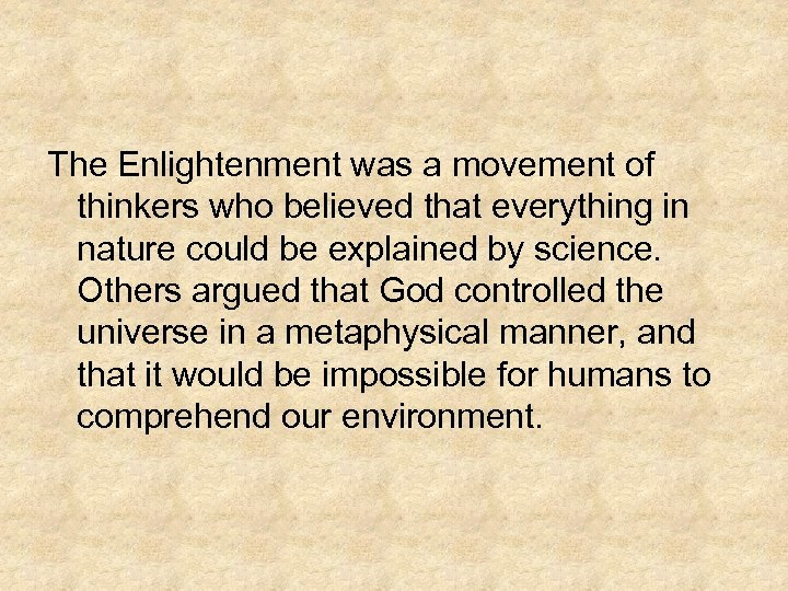The Enlightenment was a movement of thinkers who believed that everything in nature could