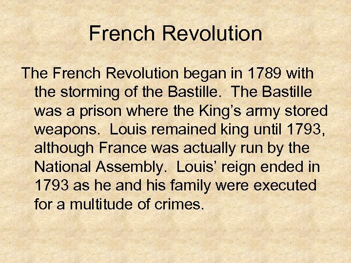 French Revolution The French Revolution began in 1789 with the storming of the Bastille.