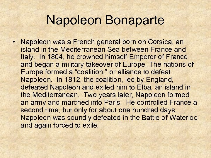 Napoleon Bonaparte • Napoleon was a French general born on Corsica, an island in
