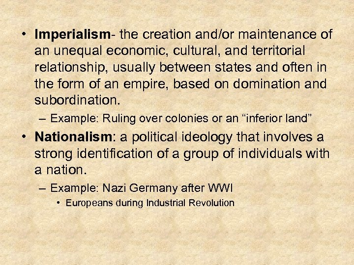 • Imperialism- the creation and/or maintenance of an unequal economic, cultural, and territorial