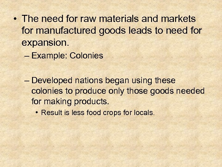 • The need for raw materials and markets for manufactured goods leads to