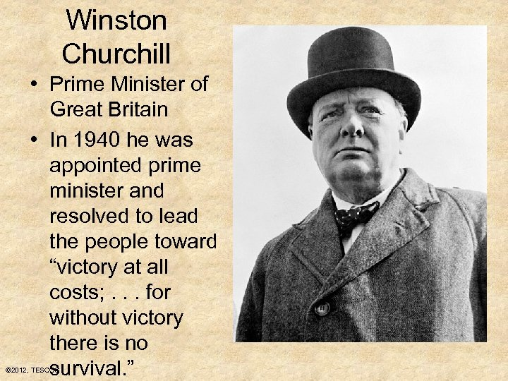 Winston Churchill • Prime Minister of Great Britain • In 1940 he was appointed