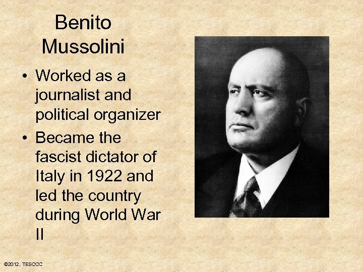 Benito Mussolini • Worked as a journalist and political organizer • Became the fascist