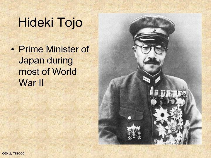 Hideki Tojo • Prime Minister of Japan during most of World War II ©