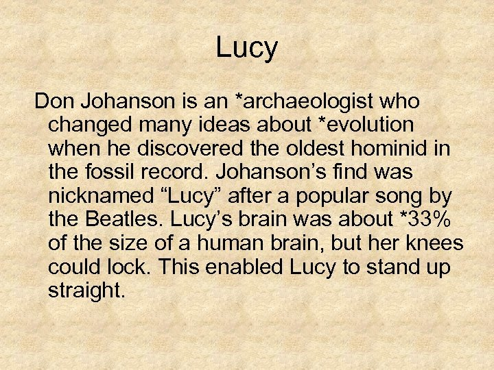 Lucy Don Johanson is an *archaeologist who changed many ideas about *evolution when he