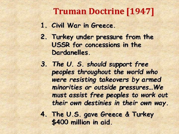 Truman Doctrine [1947] 1. Civil War in Greece. 2. Turkey under pressure from the