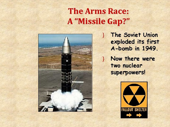 """The Arms Race: A """"Missile Gap? """" } The Soviet Union exploded its first"""