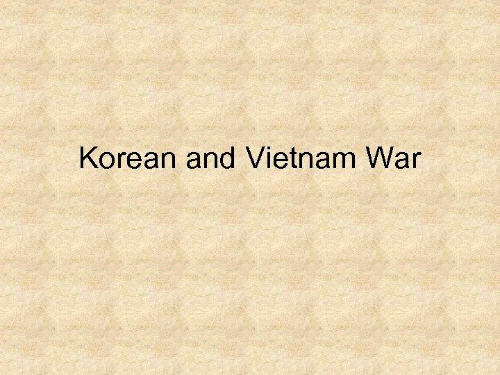 Korean and Vietnam War