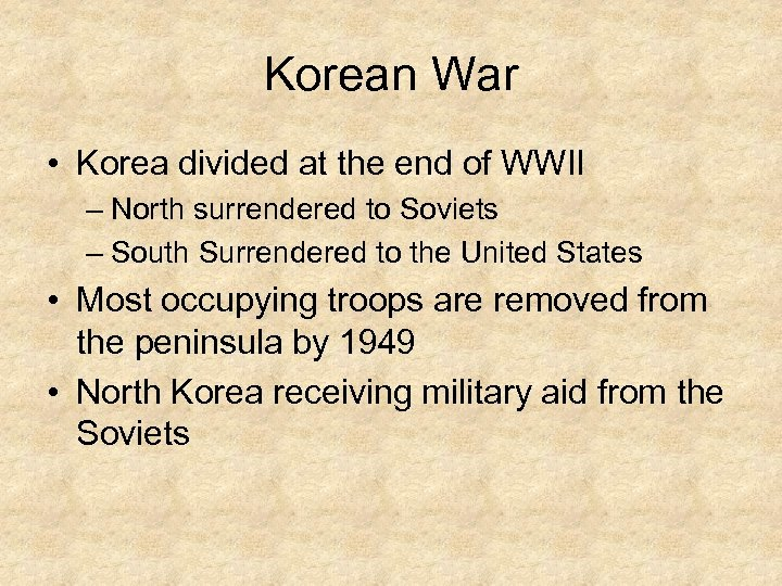 Korean War • Korea divided at the end of WWII – North surrendered to
