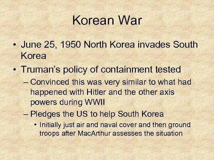 Korean War • June 25, 1950 North Korea invades South Korea • Truman's policy