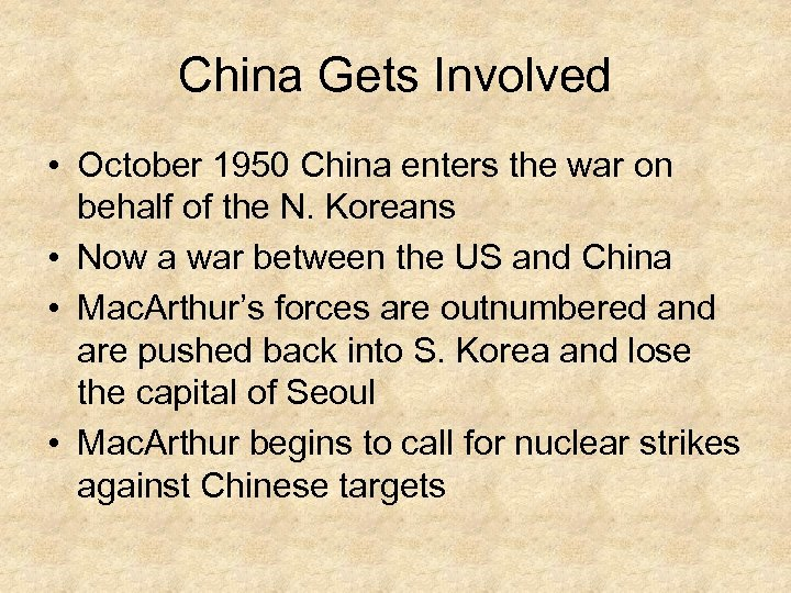 China Gets Involved • October 1950 China enters the war on behalf of the