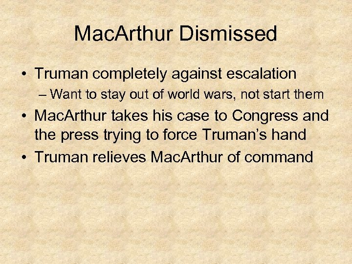 Mac. Arthur Dismissed • Truman completely against escalation – Want to stay out of
