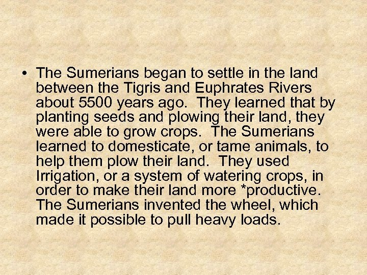 • The Sumerians began to settle in the land between the Tigris and