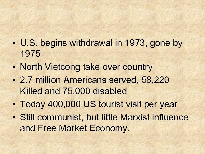 • U. S. begins withdrawal in 1973, gone by 1975 • North Vietcong
