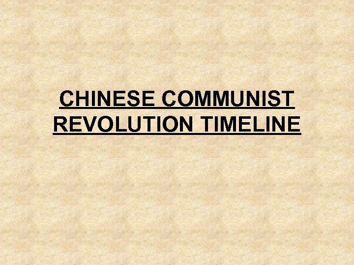 CHINESE COMMUNIST REVOLUTION TIMELINE