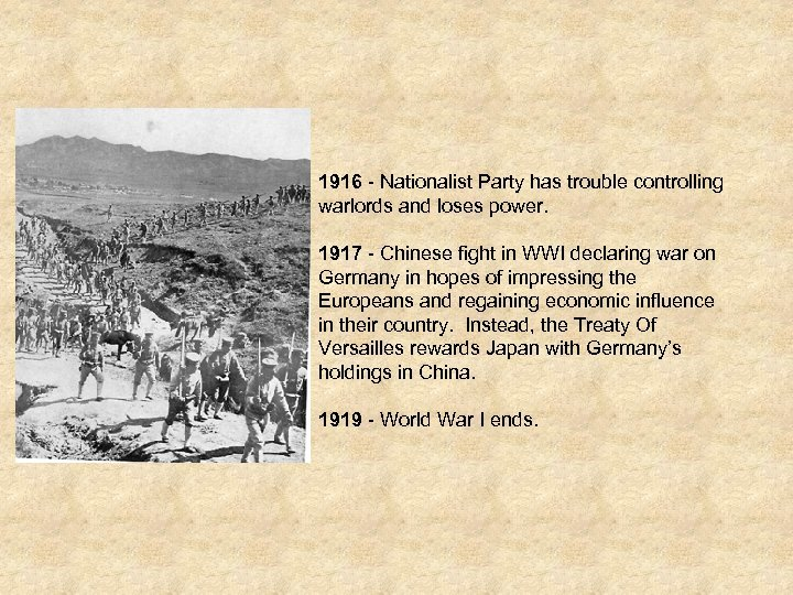 1916 - Nationalist Party has trouble controlling warlords and loses power. 1917 - Chinese