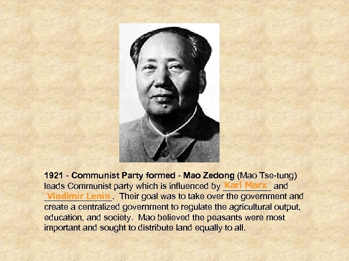 1921 - Communist Party formed - Mao Zedong (Mao Tse-tung) Karl Marx leads Communist