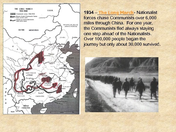 1934 –________- Nationalist The Long March forces chase Communists over 6, 000 miles through