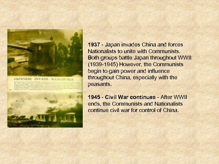 1937 - Japan invades China and forces Nationalists to unite with Communists. Both groups