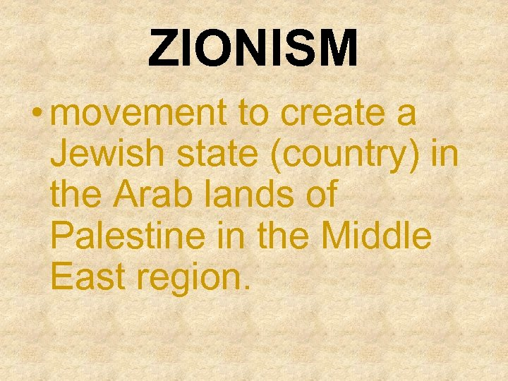ZIONISM • movement to create a Jewish state (country) in the Arab lands of
