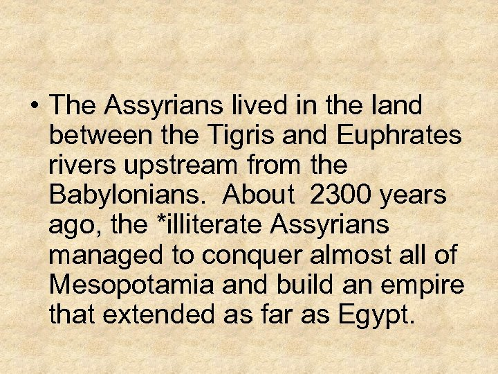 • The Assyrians lived in the land between the Tigris and Euphrates rivers