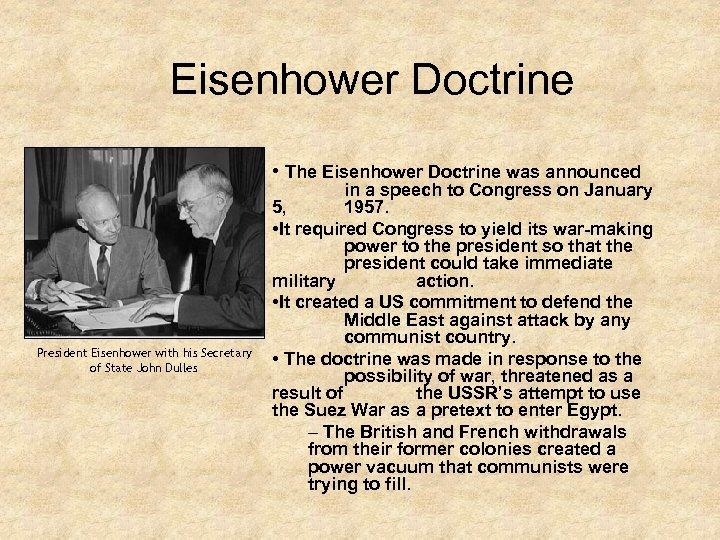 Eisenhower Doctrine • The Eisenhower Doctrine was announced President Eisenhower with his Secretary of