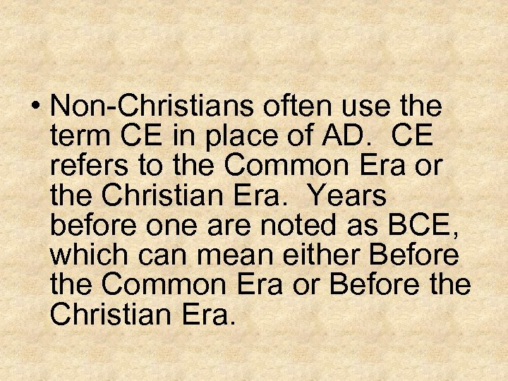 • Non-Christians often use the term CE in place of AD. CE refers
