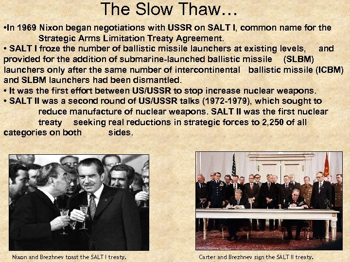 The Slow Thaw… • In 1969 Nixon began negotiations with USSR on SALT I,