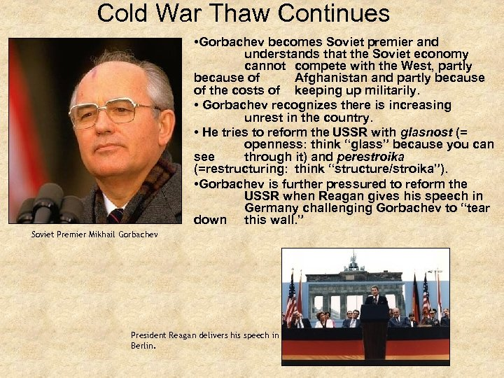 Cold War Thaw Continues • Gorbachev becomes Soviet premier and understands that the Soviet