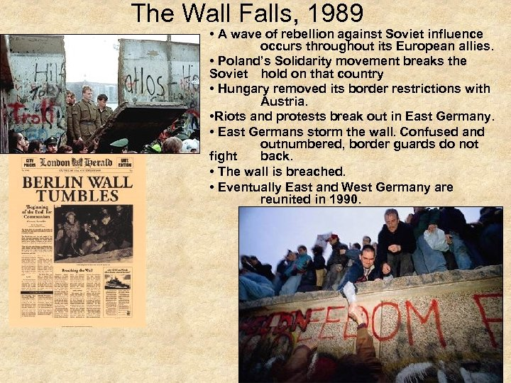 The Wall Falls, 1989 • A wave of rebellion against Soviet influence occurs throughout