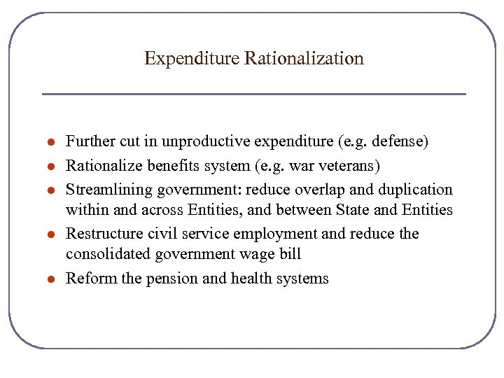Expenditure Rationalization l l l Further cut in unproductive expenditure (e. g. defense) Rationalize