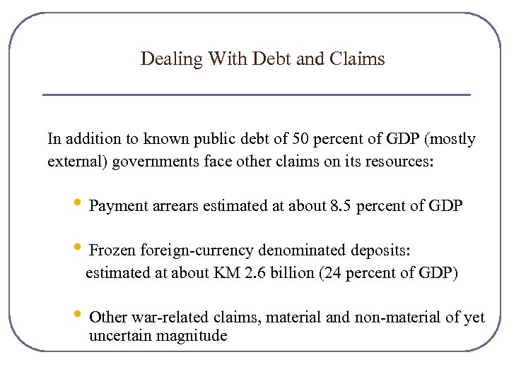 Dealing With Debt and Claims In addition to known public debt of 50 percent