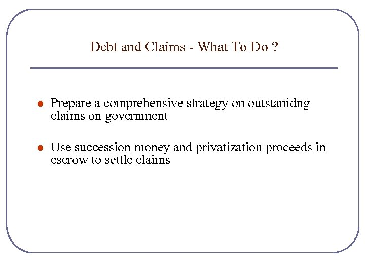 Debt and Claims - What To Do ? l Prepare a comprehensive strategy on
