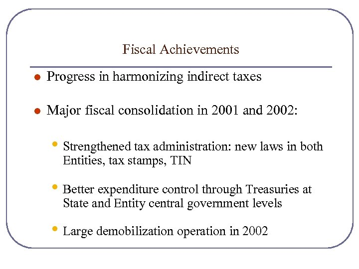 Fiscal Achievements l Progress in harmonizing indirect taxes l Major fiscal consolidation in 2001