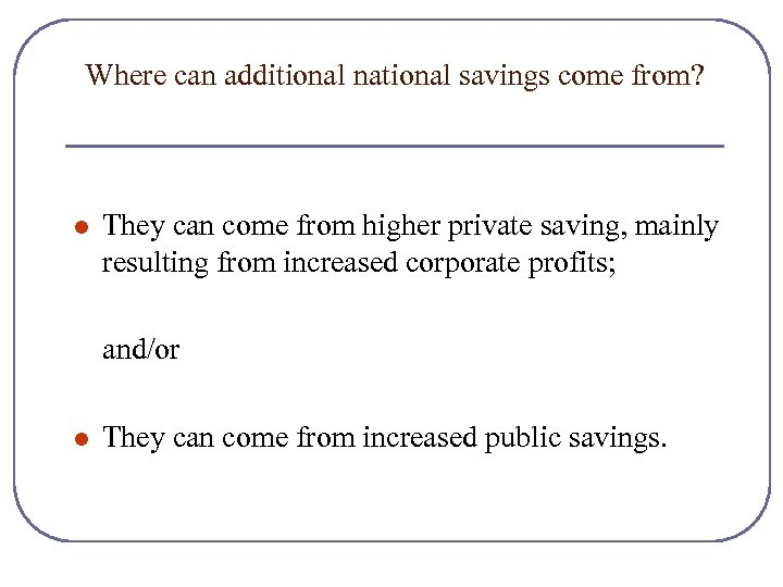 Where can additional national savings come from? l They can come from higher private
