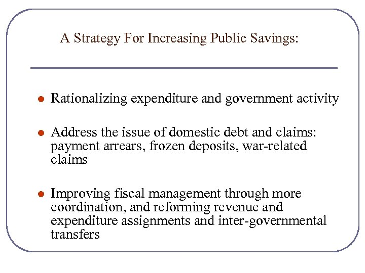 A Strategy For Increasing Public Savings: l Rationalizing expenditure and government activity l Address